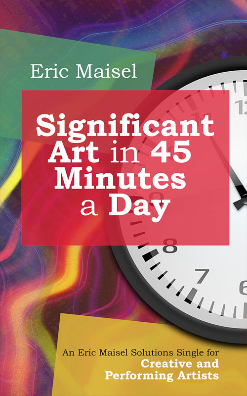 Significant Art in 45 Minutes a Day - Eric Maisel