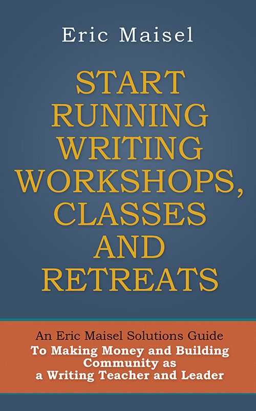 Start Running Workshops, Classes and Retreats - Eric Maisel
